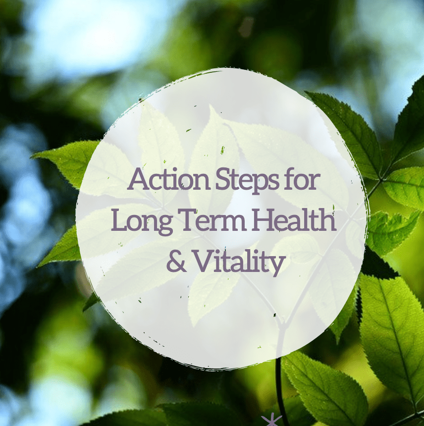 Action Steps for Long Term Health & Vitality